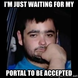 just waiting for a mate - I'm just waiting for my portal to be accepted