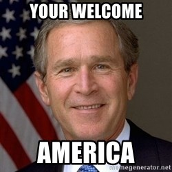 George Bush - your welcome America