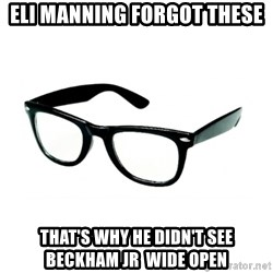 hipster glasses - Eli Manning forgot these That's why he didn't see Beckham Jr  wide open