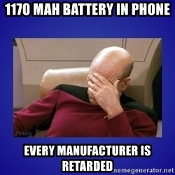 Picard facepalm  - 1170 mAh battery in phone Every manufacturer is retarded