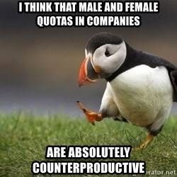 Unpopular Opinion Puffin - I think that male and female quotas in companies are absolutely counterproductive