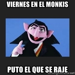 The Count from Sesame Street - Viernes en el Monkis puto el que se raje