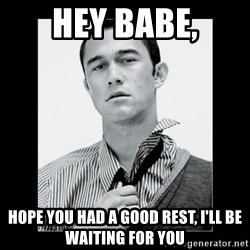 Hey Girl (Joseph Gordon-Levitt) - Hey babe, Hope you had a good rest, I'll be waiting for you