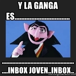 The Count from Sesame Street - Y LA GANGA ES................................. ....................................................inbox joven..inbox..