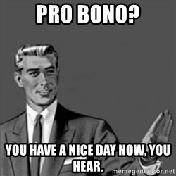 Correction Guy - Pro bono? You have a nice day now, you hear.