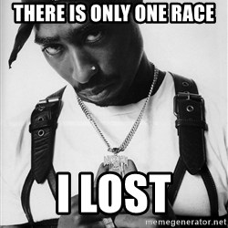 Tupac - There is only one race I lost