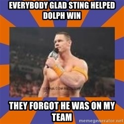 John cena be like you got a big ass dick - Everybody glad sting helped dolph win they forgot he was on my team