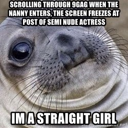 Awkward Moment Seal - Scrolling through 9GAG when the nanny enters, the screen freezes at post of semi nude actress Im a straight girl
