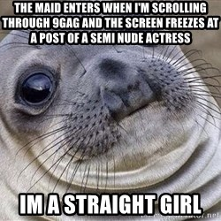 Awkward Moment Seal - The maid enters when I'm scrolling through 9gag and the screen freezes at a post of a semi nude actress Im a straight girl