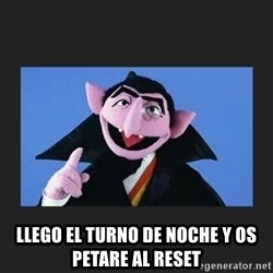The Count from Sesame Street -  llego el turno de noche y os petare al reset