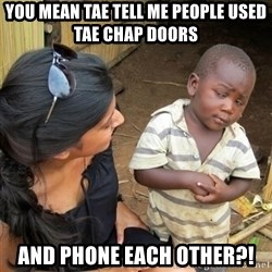 you mean to tell me black kid - you mean tae tell me people used tae chap doors and phone each other?!