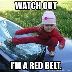 Angry Karate Girl - Watch out I'm a red belt.