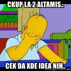 Homer Facepalm - CKUP LA 2 ALTAMIS.. CEK DA XDE IDEA NIH..