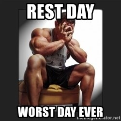 gym problems - Rest day worst day ever