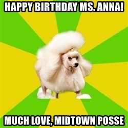 Pretentious Theatre Kid Poodle - HAPPY BIRTHDAY MS. ANNA! MUCH LOVE, MIDTOWN POSSE