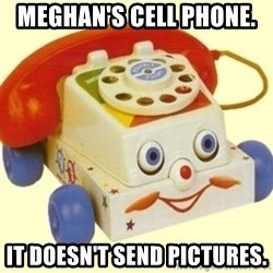 Sinister Phone - Meghan's cell phone.  It doesn't send pictures.