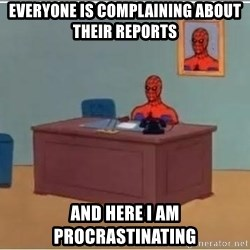 spiderman masterbating - EVERYONE IS COMPLAINING ABOUT THEIR REPORTS AND HERE I AM PROCRASTINATING