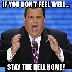 Hungry Chris Christie - If you don't feel well... STAY THE HELL HOME!