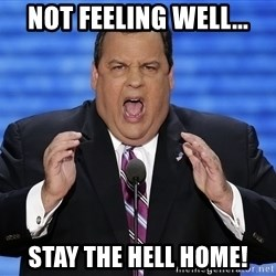 Hungry Chris Christie - Not feeling well... STAY THE HELL HOME!