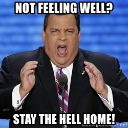 Hungry Chris Christie - Not feeling well? STAY THE HELL HOME!