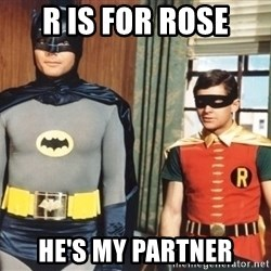 Best Friends - R is for rose He's my partner