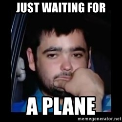 just waiting for a mate - Just waiting for a plane