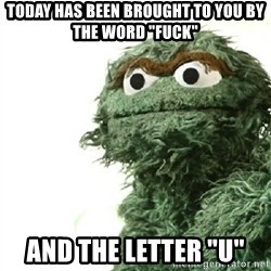 """Sad Oscar - Today has been brought to you by the word """"fuck"""" And the letter """"U"""""""