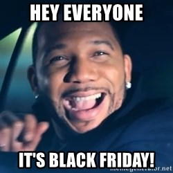 Black Guy From Friday - hey everyone it's black friday!