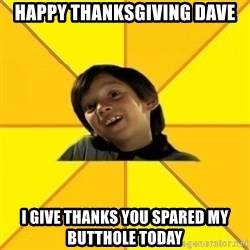 es bakans - happy thanksgiving dave i give thanks you spared my butthole today