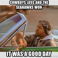 Ice Cube Good Day - Cowboys loss and the Seahawks won It was a good day