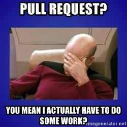 Picard facepalm  - Pull request? You mean I actually have to do some work?