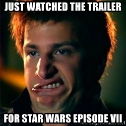 Jizzt in my pants - just watched the trailer  for star wars episode VII