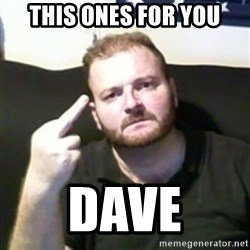 Angry Drunken Comedian - this ones for you Dave