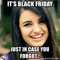 Rebecca Black Fried Egg - It's black friday just in case you forgot...
