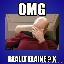 Picard facepalm  - omg really elaine ? x