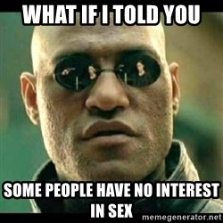Mindfuck Morpheus - What if I told you some people have no interest in sex