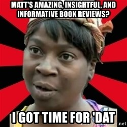 I GOTTA LITTLE TIME  - Matt's amazing, insightful, and informative book reviews? I got time for 'dat