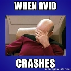 Picard facepalm  - WHEN AVID CRASHES