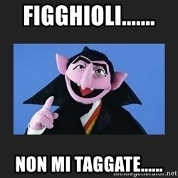 The Count from Sesame Street - FIGGHIOLI....... NON MI TAGGATE......