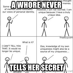 Memes - A whore never Tells her secret