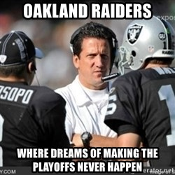 Knapped  - Oakland Raiders Where dreams of making the playoffs NEVER HAPPEN