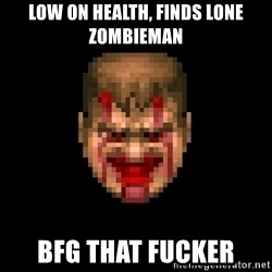 Bloody Doom Guy - LOW ON HEALTH, FINDS LONE ZOMBIEMAN BFG THAT FUCKER