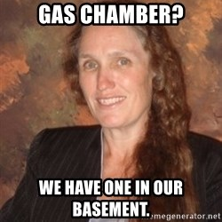 Westboro Baptist Church Lady - Gas Chamber? We have one in our basement.
