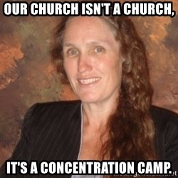 Westboro Baptist Church Lady - Our church isn't a church, it's a concentration camp.