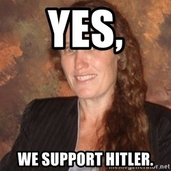 Westboro Baptist Church Lady - Yes, We support Hitler.