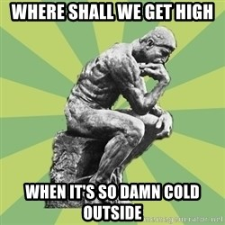 Overly-Literal Thinker - Where shall we get high When it's so damn cold outside