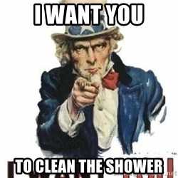 I Want You - I Want you To Clean the Shower