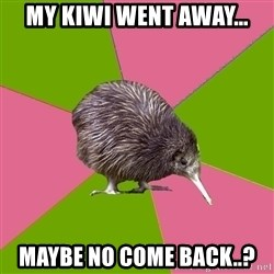 Choir Kiwi - MY kiwi went away... maybe no come back..?