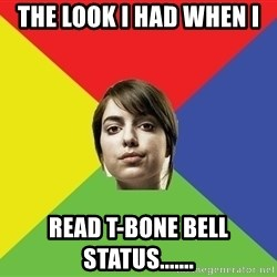 Non Jealous Girl - the look I had when i read t-bone bell status.......