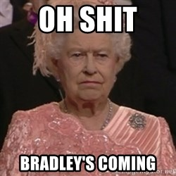 the queen olympics - Oh shit  Bradley's coming